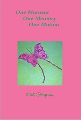One Moment One Memory One Motion by Deb Simpson